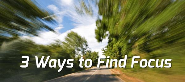 3 ways to find focus