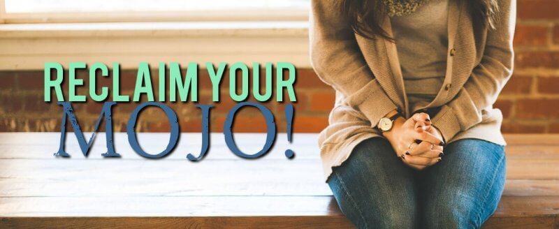 Reclaim Your MOJO!