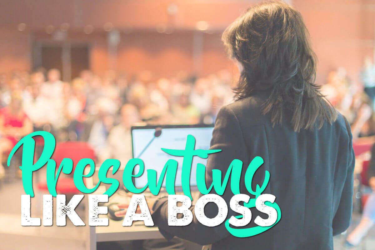 presenting like a boss