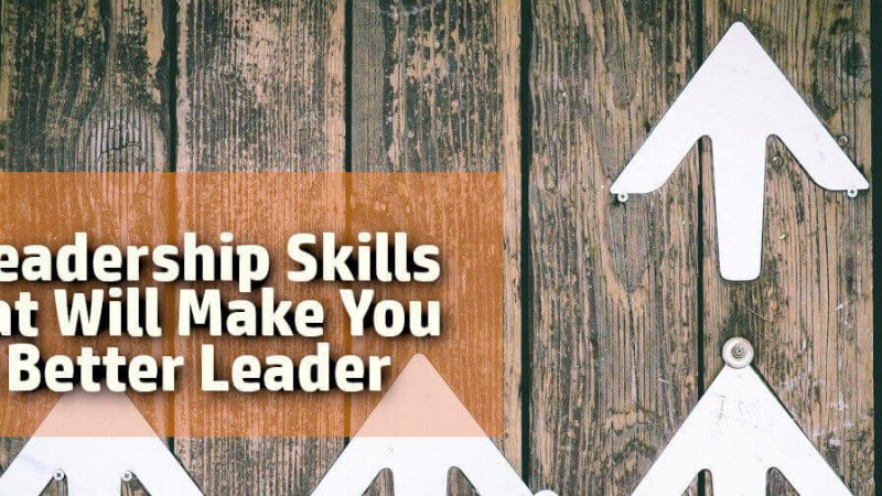 7 Leadership Skills that will Make You a Better Leader This Week