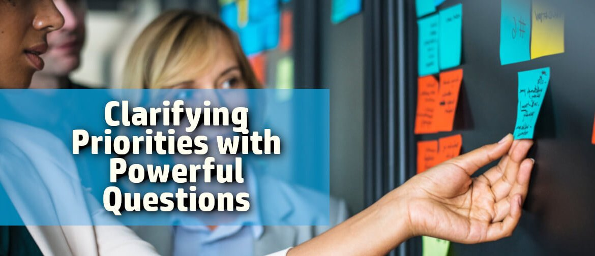Managing Conflicting Priorities by asking powerful questions