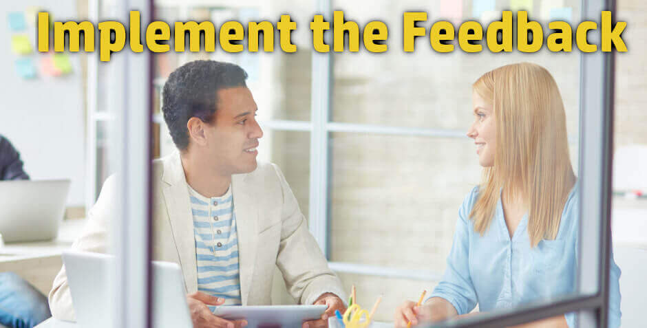 Your career advancement program must include implementing the feedback you've received.
