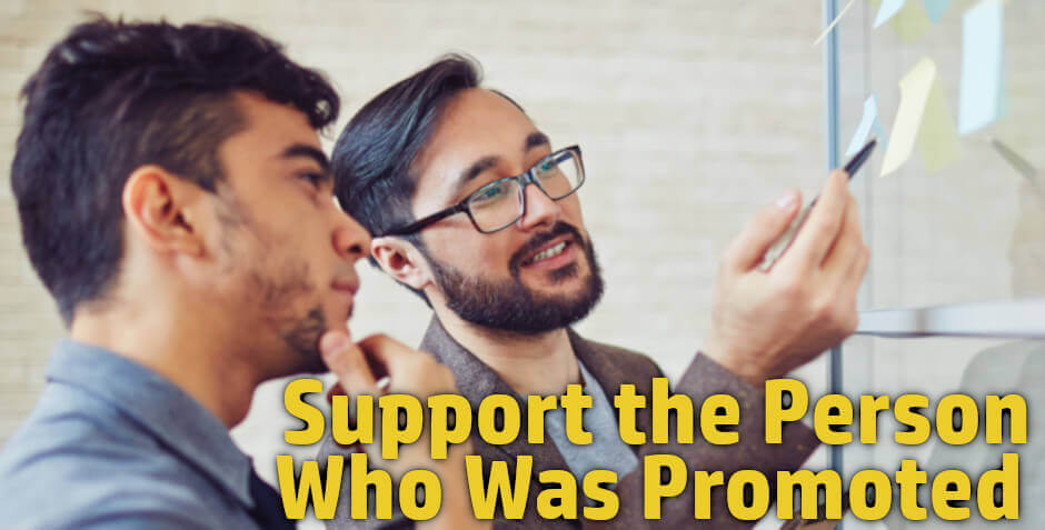 tips for getting promoted at work include supporting the person who was promoted